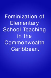 Book Cover: Feminization of Elementary School Teaching in the Commonwealth Caribbean.