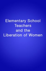 Book Cover: Elementary School Teachers and the Liberation of Women