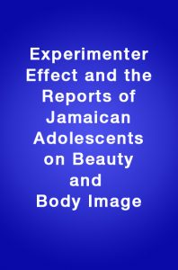 Book Cover: Experimenter Effect and the Reports of Jamaican Adolescents on Beauty and Body Image